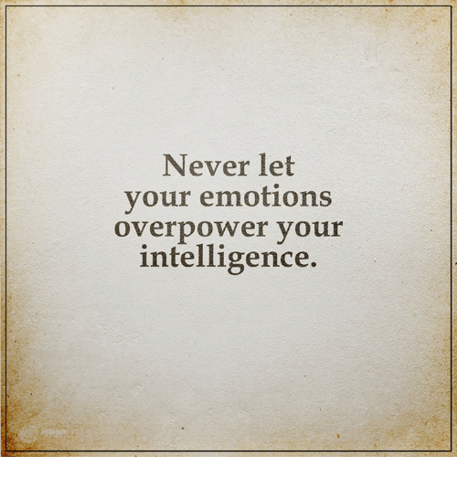 Memes, 🤖, and Intelligence: Never let  your emotions  overpower your  intelligence