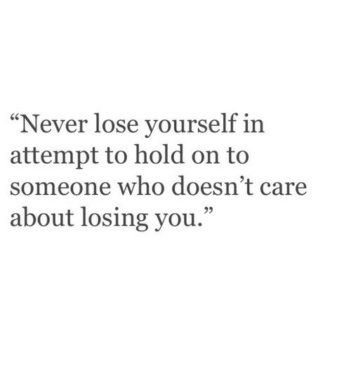 "Never Lose: ""Never lose yourself in  attempt to hold on to  someone who doesn't care  about losing you.""  95"
