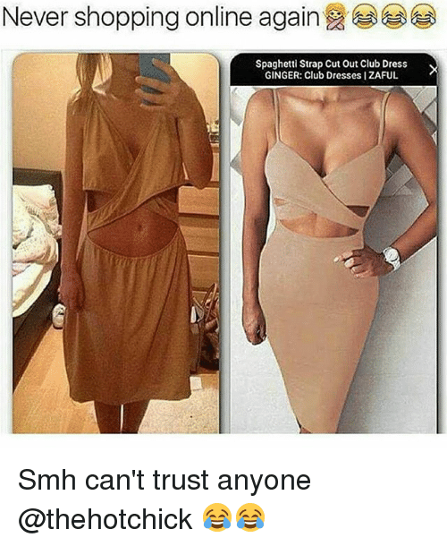 gingerly: Never shopping online again  Spaghetti Strap Cut Out Club Dress  GINGER: Club Dresses IZAFUL Smh can't trust anyone @thehotchick 😂😂