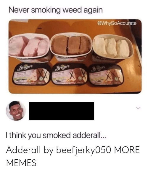 Dank, Memes, and Smoking: Never smoking weed again  @WhySoAccurate  Breyers  Bregers  MO  ADOED  Bregers  I think you smoked adderall... Adderall by beefjerky050 MORE MEMES