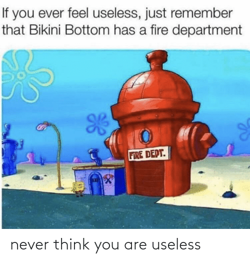 You Are: never think you are useless