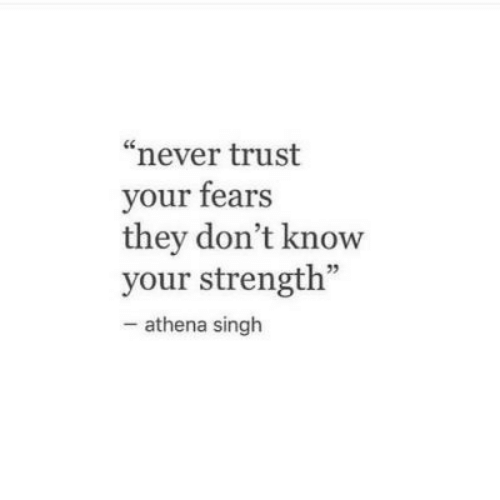 "Athena, Never, and They: ""never trust  your fears  they don't know  your strength""  - athena singh"