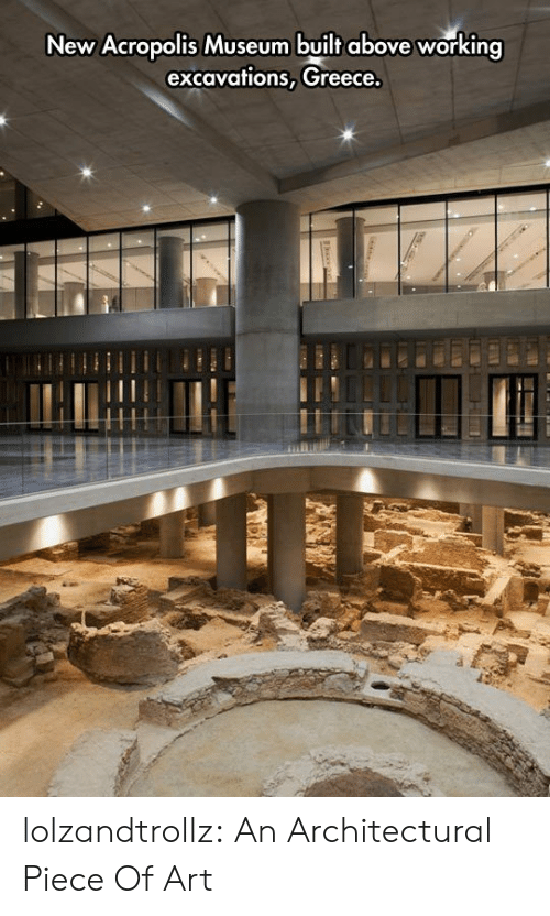 Tumblr, Blog, and Greece: New Acropolis Museum built above working  excavations, Greece,  a lolzandtrollz:  An Architectural Piece Of Art