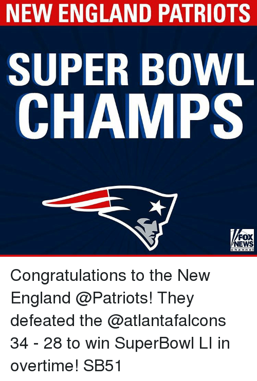 New England Patriot: NEW ENGLAND PATRIOTS  SUPER BOWL  CHAMPS  FOX  NEWS Congratulations to the New England @Patriots! They defeated the @atlantafalcons 34 - 28 to win SuperBowl LI in overtime! SB51