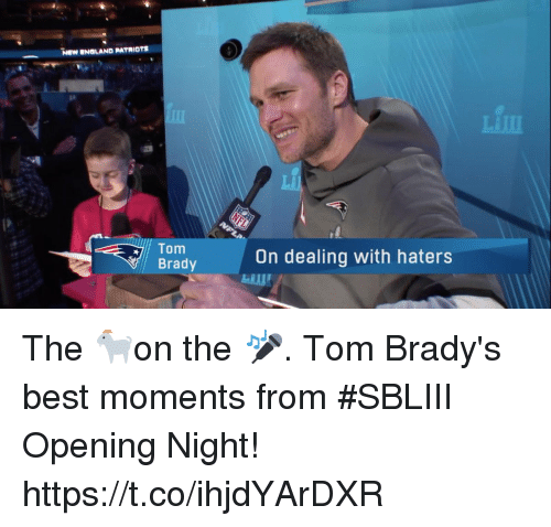England, Memes, and New England Patriots: NEW ENGLAND PATRIOTS  Tom  Brady  On dealing with haters The 🐐on the 🎤.  Tom Brady's best moments from #SBLIII Opening Night! https://t.co/ihjdYArDXR