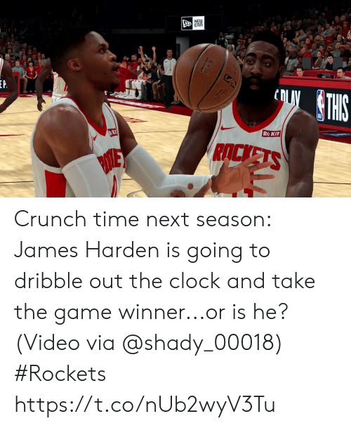 Crunch: NEW  ERR  cOLTHIS  P  ROKIT  RACKETS Crunch time next season:   James Harden is going to dribble out the clock and take the game winner...or is he?  (Video via @shady_00018) #Rockets  https://t.co/nUb2wyV3Tu