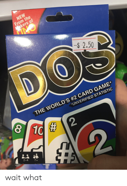 Game, Dank Memes, and 10 2: NEW  From the  Makers of  -$2.50  DOS  THE WORLD'S #2 CARD GAME  *UNVERIFIED STATISTIC  8 10  2  2  2-4  7+ wait what