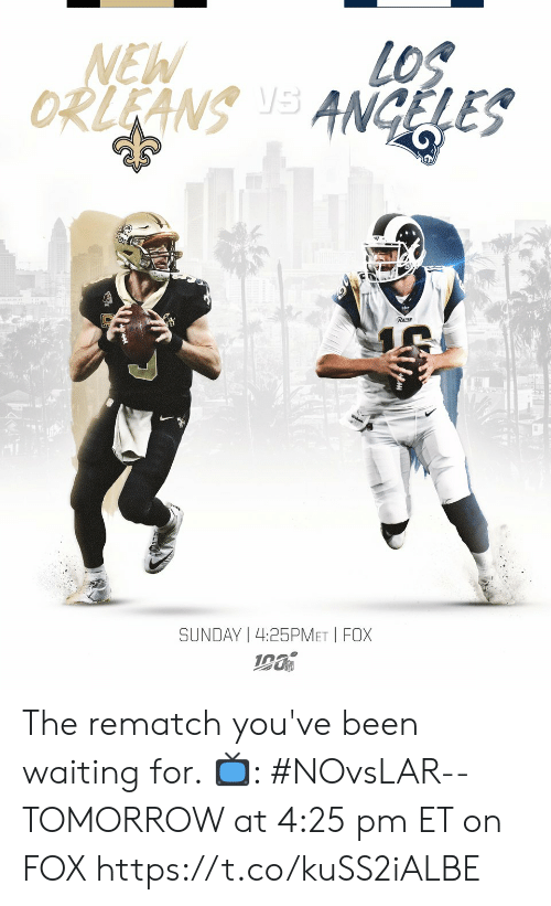 Memes, Tomorrow, and Sunday: NEW  LOS  ORLEANS S ANGELES  Rama  SUNDAY | 4:25PMET I FOX The rematch you've been waiting for.   📺: #NOvsLAR-- TOMORROW at 4:25 pm ET on FOX https://t.co/kuSS2iALBE