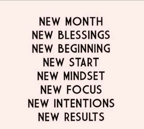 Focus, Blessings, and New: NEW MONTH  NEW BLESSINGS  NEW BEGINNING  NEW START  NEW MINDSET  NEW FOCUS  NEW INTENTIONS  NEW RESULTS