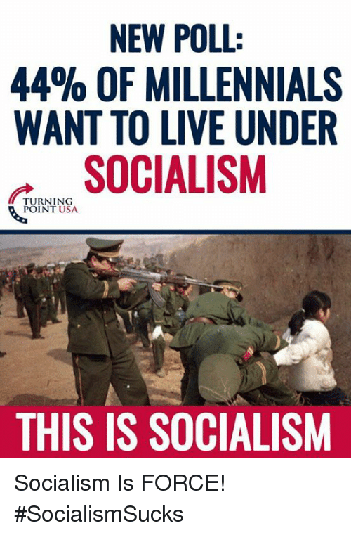 Memes, Millennials, and Live: NEW POLL:  44% OF MILLENNIALS  WANT TO LIVE UNDER  SOCIALISM  TURNING  POINT USA  THIS IS SOCIALISM Socialism Is FORCE! #SocialismSucks