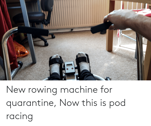 Rowing: New rowing machine for quarantine, Now this is pod racing