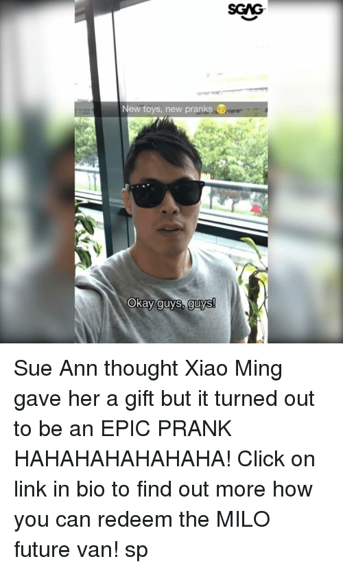minge: New toys, new pranks  Okay guys, guys! Sue Ann thought Xiao Ming gave her a gift but it turned out to be an EPIC PRANK HAHAHAHAHAHAHA! Click on link in bio to find out more how you can redeem the MILO future van! sp