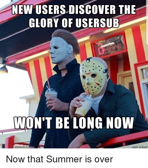 Usersub: NEW USERS DISCOVER THE  GLORY OF USERSUB  WON'T BE LONG NOW Now that Summer is over