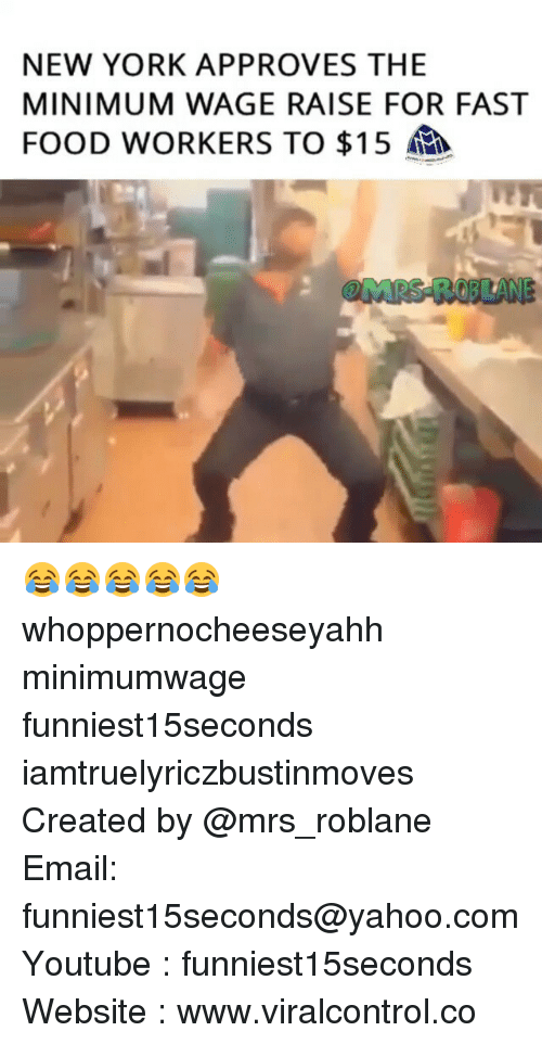 Fast Food Worker: NEW YORK APPROVES THE  MINIMUM WAGE RAISE FOR FAST  FOOD WORKERS TO $15 😂😂😂😂😂 whoppernocheeseyahh minimumwage funniest15seconds iamtruelyriczbustinmoves Created by @mrs_roblane Email: funniest15seconds@yahoo.com Youtube : funniest15seconds Website : www.viralcontrol.co