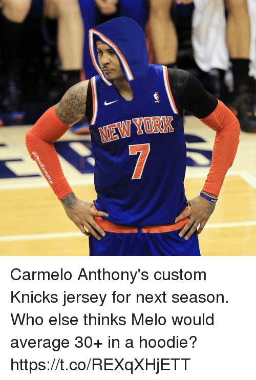 customization: NEW YORK Carmelo Anthony's custom Knicks jersey for next season. Who else thinks Melo would average 30+ in a hoodie? https://t.co/REXqXHjETT