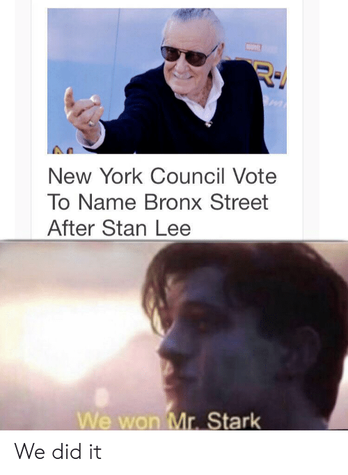 To Name: New York Council Vote  To Name Bronx Street  After Stan Lee  We won Mr. Stark We did it