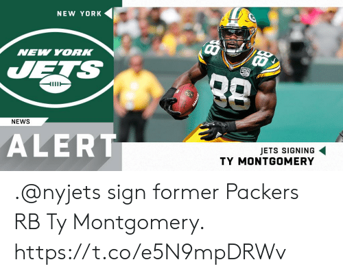 ets: NEW YORK  NEW YORK  ETS  NEWS  ALERT  JETS SIGNING  TY MONTGOMERY .@nyjets sign former Packers RB Ty Montgomery. https://t.co/e5N9mpDRWv