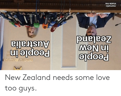 Love: New Zealand needs some love too guys.