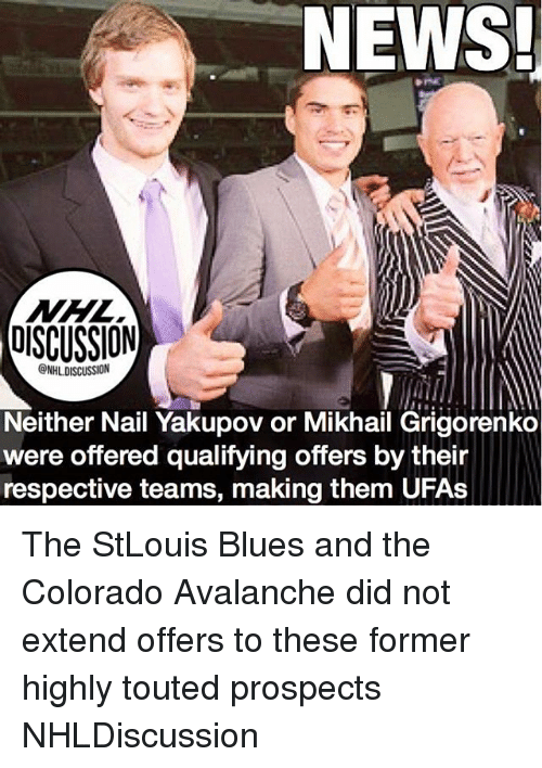 Memes, News, and Colorado: NEWS!  DISCUSSION  ONHLDISCUSSION  Neither Nail Yakupov or Mikhail Grigorenko  were offered qualifying offers by their  respective teams, making them UFAs The StLouis Blues and the Colorado Avalanche did not extend offers to these former highly touted prospects NHLDiscussion