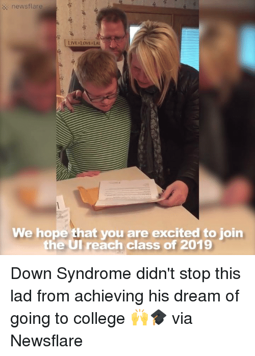 Down Syndrom: news flare  LIVE LOVE LAU  We hope that you are excited to join  the UI reach class of 2019 Down Syndrome didn't stop this lad from achieving his dream of going to college 🙌🎓  via Newsflare