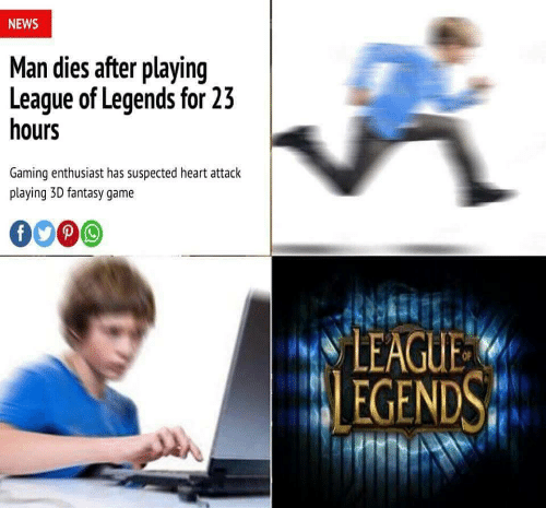 League of Legends, News, and Game: NEWS  Man dies after playing  League of Legends for 23  hours  Gaming enthusiast has suspected heart attack  playing 3D fantasy game  0009  LEAGUE  EGENDS