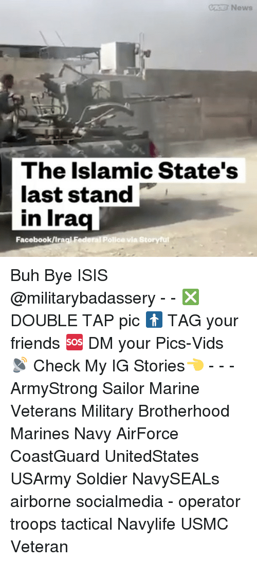 last stand: News  The Islamic State's  last stand  in Ira  Facebook IIragi Fe  olice via Story ful Buh Bye ISIS @militarybadassery - - ❎ DOUBLE TAP pic 🚹 TAG your friends 🆘 DM your Pics-Vids 📡 Check My IG Stories👈 - - - ArmyStrong Sailor Marine Veterans Military Brotherhood Marines Navy AirForce CoastGuard UnitedStates USArmy Soldier NavySEALs airborne socialmedia - operator troops tactical Navylife USMC Veteran
