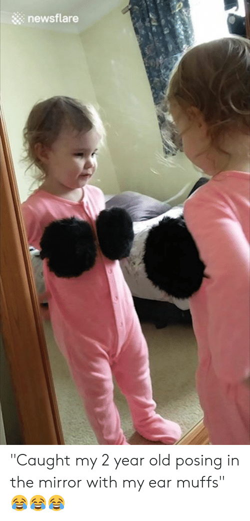 """Mirror, Old, and The Mirror: newsflare """"Caught my 2 year old posing in the mirror with my ear muffs"""" 😂😂😂"""