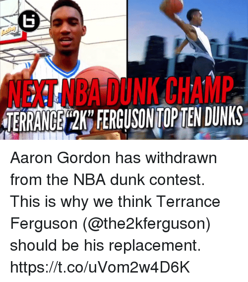 Ferguson: NEXT NBAIDUNK CHAMP  USINTGOPTENDUWKS Aaron Gordon has withdrawn from the NBA dunk contest.   This is why we think Terrance Ferguson (@the2kferguson) should be his replacement. https://t.co/uVom2w4D6K