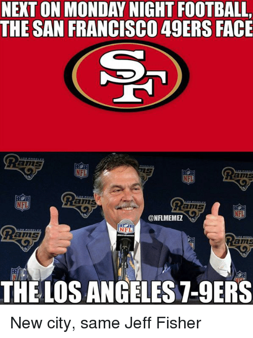 San Francisco 49ers: NEXTON MONDAY NIGHT FOOTBALL,  THE SAN FRANCISCO 49ERS FACE  @NFL MEMEZ  NFL  Rams  D New city, same Jeff Fisher