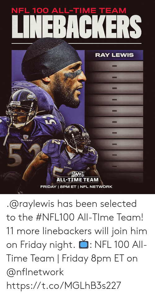 Friday, Memes, and Nfl: NFL 100 ALL-TIME TEAM  LINEBACKERS  RAY LEWIS  Riddell  RAVENS  55  RAVENS  ALL-TIME TEAM  FRIDAY | 8PM ET | NFL NETWORK  I  I .@raylewis has been selected to the #NFL100 All-TIme Team!  11 more linebackers will join him on Friday night.   📺: NFL 100 All-Time Team | Friday 8pm ET on @nflnetwork https://t.co/MGLhB3s227