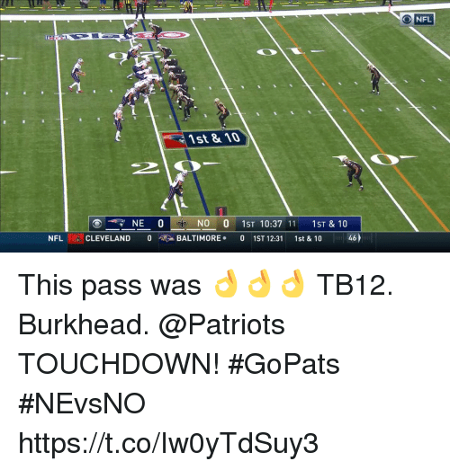 Memes, Nfl, and Patriotic: NFL  1st 810  NO 01ST 10:37 111ST & 10  NFL , CLEVELAND 0 > BALTIMORE. 01ST12:31 1st & 10  46 This pass was 👌👌👌  TB12. Burkhead. @Patriots TOUCHDOWN! #GoPats #NEvsNO https://t.co/Iw0yTdSuy3