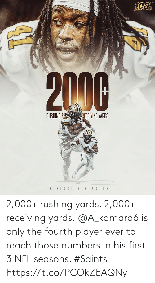 rushing: NFL  2000  RUSHING &  RECEIVING YARDS  IN FIRST 3  SEASONS 2,000+ rushing yards. 2,000+ receiving yards.  @A_kamara6 is only the fourth player ever to reach those numbers in his first 3 NFL seasons. #Saints https://t.co/PCOkZbAQNy