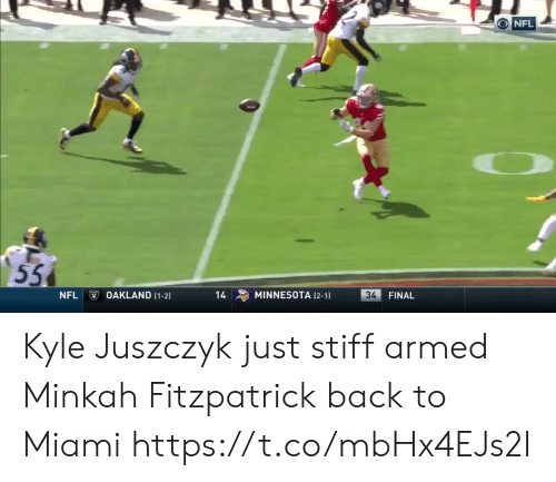 stiff: NFL  55  OAKLAND (1-2)  34  MINNESOTA (2-1  NFL  14  FINAL Kyle Juszczyk just stiff armed Minkah Fitzpatrick back to Miami   https://t.co/mbHx4EJs2I