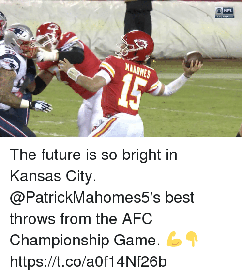 Afc Championship: NFL  AFC CHAMP  MAHOMES  15 The future is so bright in Kansas City.   @PatrickMahomes5's best throws from the AFC Championship Game. 💪👇 https://t.co/a0f14Nf26b