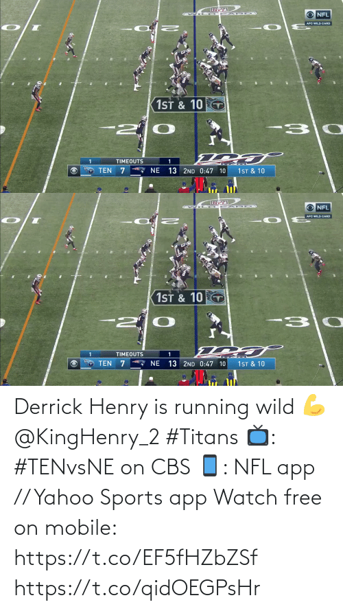afc: NFL  AFC WILD CARD  1ST & 10  -30  TIMEOUTS  * NE  TEN  1ST & 10  13 2ND 0:47 10   O NFL  AFC WILD CARD  1ST & 10 T  -30  -2  TIMEOUTS  13 2ND 0:47 10  TEN  NE  1ST & 10 Derrick Henry is running wild 💪 @KingHenry_2 #Titans  📺: #TENvsNE on CBS 📱: NFL app // Yahoo Sports app Watch free on mobile: https://t.co/EF5fHZbZSf https://t.co/qidOEGPsHr