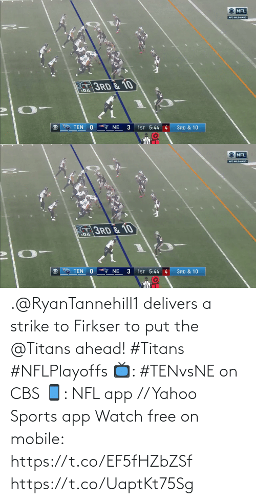 4 3: NFL  AFC WILD CARD  3RD & 10  :04  NE  TEN  1ST 5:44 4  3RD & 10   NFL  AFC WILD CARD  3RD & 10  :04  1ST 5:44 4  3  TEN  NE  3RD & 10 .@RyanTannehill1 delivers a strike to Firkser to put the @Titans ahead! #Titans #NFLPlayoffs  📺: #TENvsNE on CBS 📱: NFL app // Yahoo Sports app Watch free on mobile: https://t.co/EF5fHZbZSf https://t.co/UaptKt75Sg