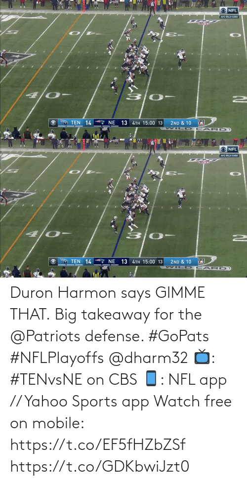 Says: NFL  AFC WILD CARD  4 0-  7 NE  TEN 14  13 4TH 15:00 13  2ND & 10   1201  O NFL  AFC WILD CARD  TEN 14  13 4TH 15:00 13  NE  2ND & 10  CAR D Duron Harmon says GIMME THAT.  Big takeaway for the @Patriots defense. #GoPats #NFLPlayoffs @dharm32  📺: #TENvsNE on CBS 📱: NFL app // Yahoo Sports app Watch free on mobile: https://t.co/EF5fHZbZSf https://t.co/GDKbwiJzt0
