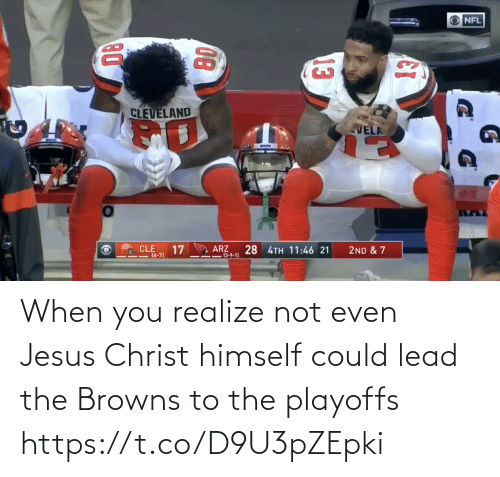 Browns: NFL  CLEVELAND  VELA  CLE  17  ARZ  -13-9-1)  28 4TH 11:46 21  2ND & 7  I=(6-7)  13  08 When you realize not even Jesus Christ himself could lead the Browns to the playoffs https://t.co/D9U3pZEpki