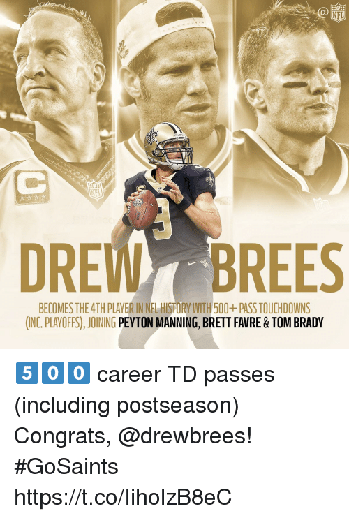 Memes, Nfl, and Peyton Manning: NFL  DREWBREES  BECOMES THE 4TH PLAVER IN NFL HISTORY WITH 500+ PASS TOUCHDOWNS  (INC. PLAYOFFS), JOINING PEYTON MANNING, BRETT FAVRE & TOM BRADY 5️⃣0️⃣0️⃣ career TD passes (including postseason)  Congrats, @drewbrees! #GoSaints https://t.co/IiholzB8eC