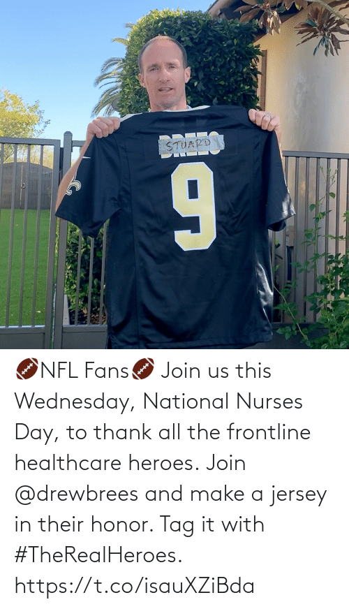 Wednesday: 🏈NFL Fans🏈 Join us this Wednesday, National Nurses Day, to thank all the frontline healthcare heroes.  Join @drewbrees and make a jersey in their honor. Tag it with #TheRealHeroes. https://t.co/isauXZiBda