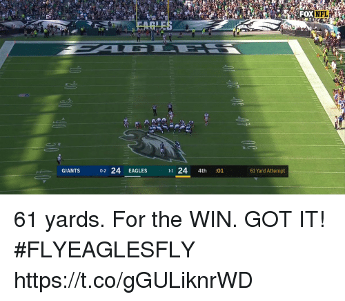 Philadelphia Eagles, Memes, and Nfl: NFL  GIANTS  0-2 24 EAGLES  11 24 4th :01  61 Yard Attempt 61 yards. For the WIN.  GOT IT! #FLYEAGLESFLY https://t.co/gGULiknrWD