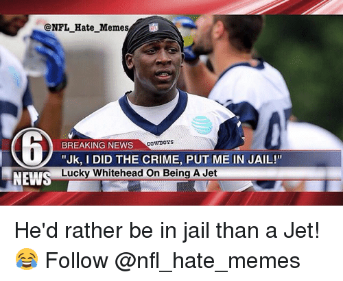 """Criming: @NFL_Hate Memes  CownoYs  BREAKING NEWS  """"Jk, I DID THE CRIME, PUT ME IN JAIL!""""  Lucky Whitehead On Being A Jet  NEWS He'd rather be in jail than a Jet!😂 Follow @nfl_hate_memes"""