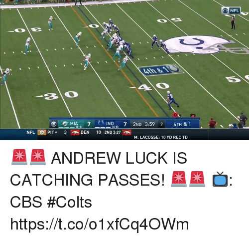 Andrew Luck, Indianapolis Colts, and Memes: NFL  IND. 7 2ND 3:59 9 4TH & 1  15-5)  NFL OPIT. 3  DEN 10 2ND 3:27  M. LACOSSE: 10 YD REC TD 🚨🚨 ANDREW LUCK IS CATCHING PASSES! 🚨🚨  📺: CBS #Colts https://t.co/o1xfCq4OWm
