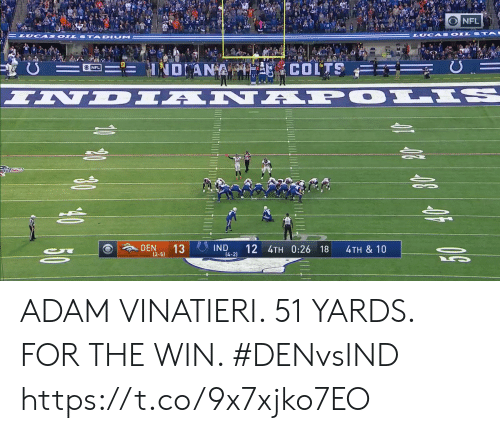 Indianapolis Colts: NFL  LUCA S OILS  దీని  U  NDANA  COLTS  ONFL  INDIAN APOLIS  DEN  13  IND  14-2)  12 4TH 0:26 18  4TH & 10  50  (2-5)  1 450 ADAM VINATIERI. 51 YARDS. FOR THE WIN. #DENvsIND https://t.co/9x7xjko7EO