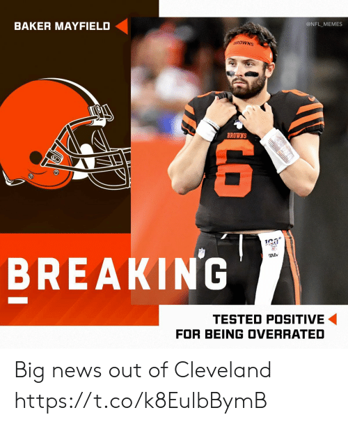 Football, Memes, and News: @NFL_MEMES  BAKER MAYFIELD  BROWNS  BREAKING  wils  TESTED POSITIVE  FOR BEING OVERRATED  LO Big news out of Cleveland https://t.co/k8EulbBymB