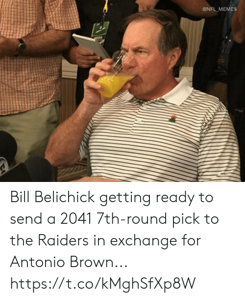 Belichick: @NFL_MEMES Bill Belichick getting ready to send a 2041 7th-round pick to the Raiders in exchange for Antonio Brown... https://t.co/kMghSfXp8W