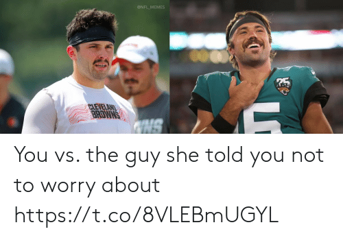 Football, Memes, and Nfl: @NFL_MEMES  CLEVELAND  BRDWNS  NS You vs. the guy she told you not to worry about https://t.co/8VLEBmUGYL