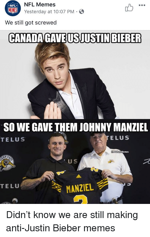 Bieber Memes: NFL Memes  *NFL*  LIES) Yesterday at 10:07 PM-4  MEMES  We still got screwed  CANADAGAVE USJUSTIN BIEBER  SO WE GAVE THEM JOHNNY MANZIEL  TELUS  TELUS  NELHateMemes  U S  rN  송 MANZIELF  TELU