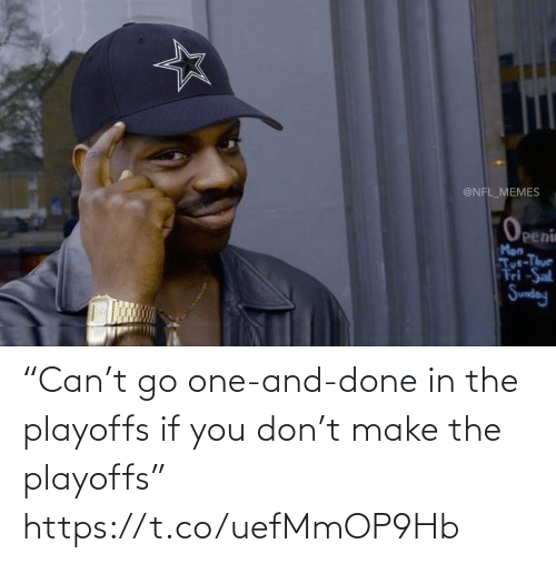 """Sunday: @NFL_MEMES  Openin  Man  Tut-Thur  Fri -Sat  Sunday """"Can't go one-and-done in the playoffs if you don't make the playoffs"""" https://t.co/uefMmOP9Hb"""