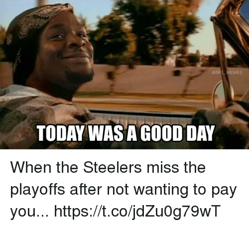 Football, Memes, and Nfl: @NFL MEMES  TODAY WASAGOOD DAY When the Steelers miss the playoffs after not wanting to pay you... https://t.co/jdZu0g79wT